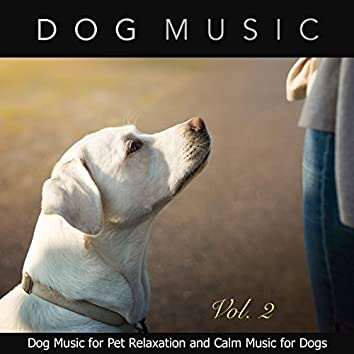Dog Music for Pet Relaxation and Calm Music for Dogs, Vol. 2