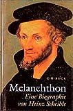 Melanchthon: Eine Biographie