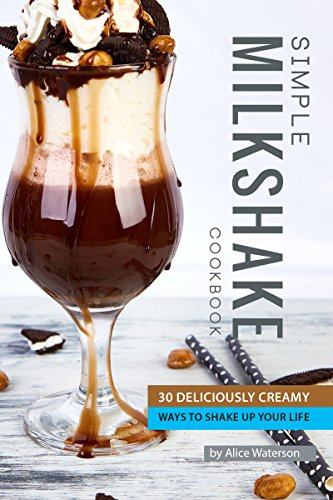 Simple Milkshake Cookbook: 30 Deliciously Creamy Ways to Shake Up Your Life by [Alice Waterson]