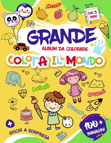 GRANDE album da colorare ~ COLORA IL MONDO ~ Natura | Animali | Persone | Oggeti: libri da colorare per bambini 3 anni - 6 anni