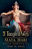 Tangled Web: Mata Hari: Dancer, Courtesan, Spy
