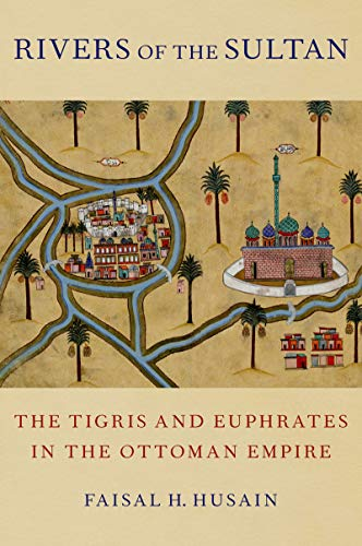Rivers of the Sultan: The Tigris and Euphrates in the Ottoman Empire (English Edition)