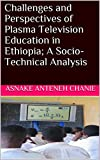 Challenges and perspectives of Plasma Television Education in Ethiopia; A socio-technical analysis (English Edition)