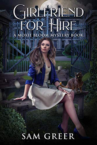 Girlfriend For Hire: A Moxie Bloom Mystery by [Sam Greer]