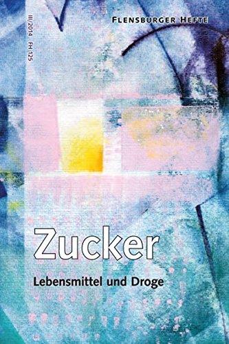 Zucker: Lebensmittel und Droge (Flensburger Hefte - Buchreihe)
