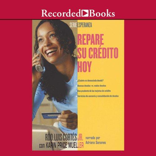 Repare su credito hoy [Repare Your Credit Today (Texto Completo)] audiobook cover art