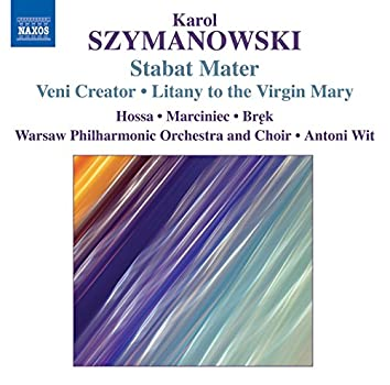 Szymanowski, K.: Stabat Mater / Veni Creator / Litany To the Virgin Mary / Demeter / Penthesilea