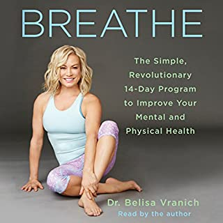 Breathe     The Simple, Revolutionary 14-Day Program to Improve Your Mental and Physical Health              By:                                                                                                                                 Belisa Vranich                               Narrated by:                                                                                                                                 Belisa Vranich                      Length: 6 hrs and 6 mins     60 ratings     Overall 4.5