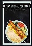 International Cookbook: Around the world in 80 dishes