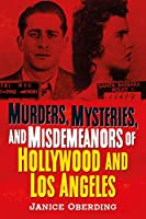 Murders, Mysteries, and Misdemeanors of Hollywood and Los Angeles (America Through Time)