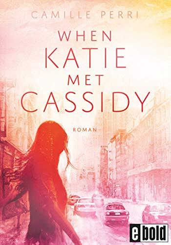 When Katie met Cassidy: Roman (dtv bold)