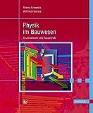 Physik im Bauwesen: Grundwissen und Bauphysik - Rhena Krawietz