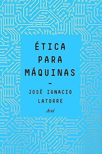 Portada del libro Ética para máquinas de José Ignacio Latorre Sentís