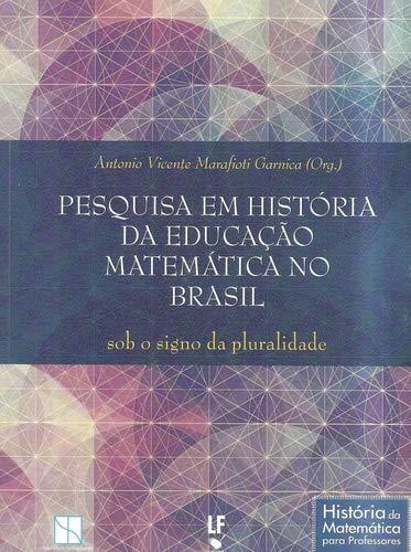 Pesquisa em História da Educação Matemática no Brasil sob o Signo da Pluralidade