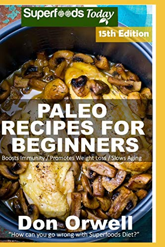 Paleo Recipes for Beginners: 275 Recipes of Quick & Easy Cooking full of Gluten Free and Wheat Free recipes