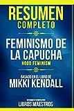 Resumen Completo: Feminismo De La Capucha (Hood Feminism) - Basado En El Libro De Mikki Kendall