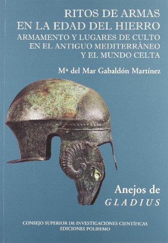 Ritos de armas en la Edad del Hierro. Armamento y lugares de culto en el antiguo Mediterráneo y el mundo celta (Anejos de Gladius)