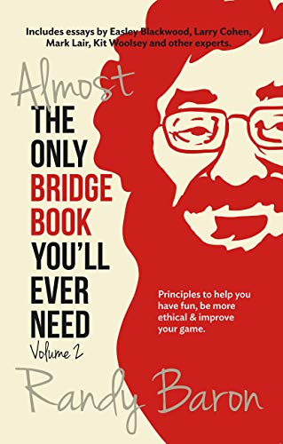 Almost the Only Bridge Book You'll Ever Need: Principles to Help You Have Fun, Be More Ethical & Improve Your Game