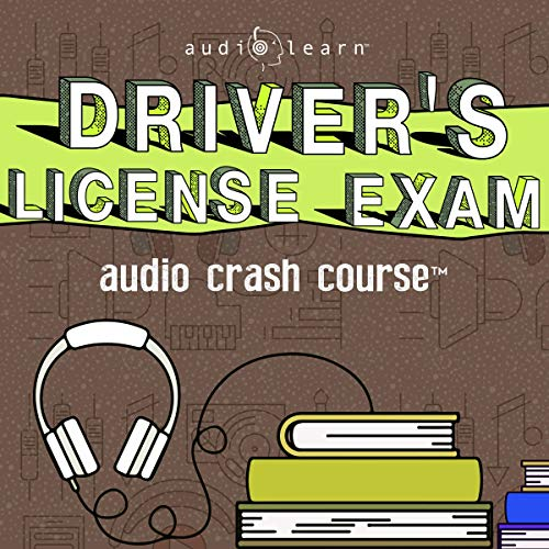 Driver's License Exam Audio Crash Course: The Complete Guide to Passing Your Exam and Getting Your Driver's License