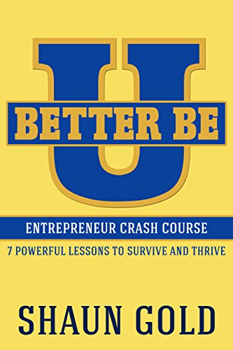 Better Be U: Entrepreneur Crash Course: 7 Powerful Lessons to Survive and Thrive.