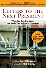 Letters to the Next President: What We Can Do About the Real Crisis in Public Education - 2008 Election Edition