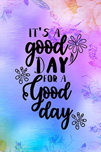 It's A Good Day For A Good Day: Good Day Notebook Journal Composition Blank Lined Diary Notepad 120 Pages Paperback Mountain Lilac