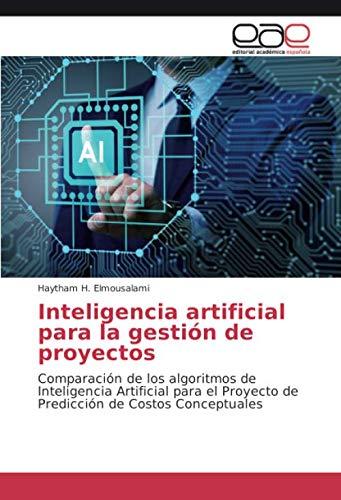 Inteligencia artificial para la gestión de proyectos: Comparación de los algoritmos de Inteligencia Artificial para el Proyecto de Predicción de Costos Conceptuales