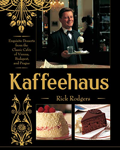 Kaffeehaus: Exquisite Desserts from the Classic Cafes of Vienna, Budapest, and Prague Revised Edition (English Edition)
