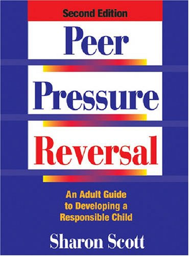 Compare Textbook Prices for Peer Pressure Reversal: An Adult Guide to Developing a Responsible Child 2 Edition ISBN 9780874254082 by Scott, Sharon