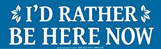 """Peace Resource Project I'd Rather Be Here Now - Small Bumper Sticker/Decal (5.25"""" X 1.75"""")"""
