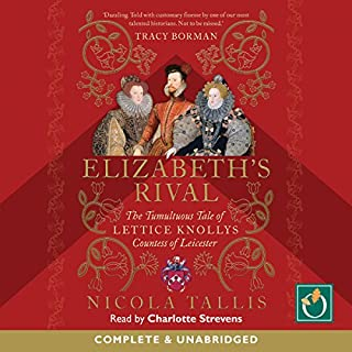 Elizabeth's Rival     The Tumultuous Tale of Lettice Knollys, Countess of Leicester              By:                                                                                                                                 Nicola Tallis                               Narrated by:                                                                                                                                 Charlotte Strevens                      Length: 14 hrs and 20 mins     14 ratings     Overall 4.3