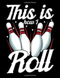 This Is How I Roll: This Is How I Roll Funny Bowling Pun Themed Blank Sketchbook - Perfect Blank Paper Notebook for Creative Drawing, Doodling and Sketching Art (120 Pages, 8.5' x 11')