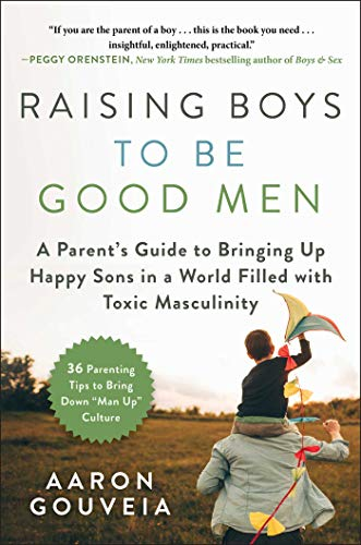 Compare Textbook Prices for Raising Boys to Be Good Men: A Parent's Guide to Bringing up Happy Sons in a World Filled with Toxic Masculinity  ISBN 9781510749412 by Gouveia, Aaron