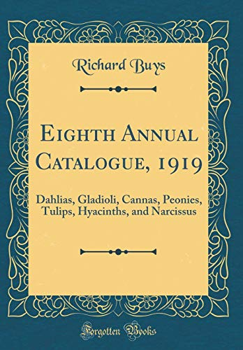 Eighth Annual Catalogue, 1919: Dahlias, Gladioli, Cannas, Peonies, Tulips, Hyacinths, and Narcissus (Classic Reprint)