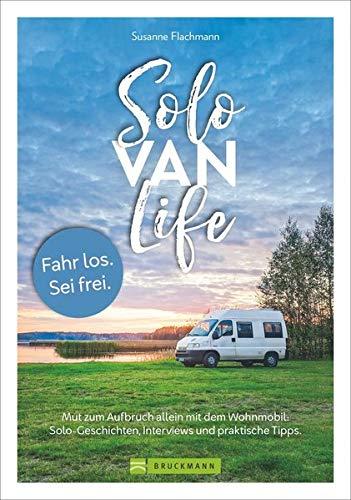 Solo Van Life. Tipps für den Roadtrip allein mit dem Wohnmobil. Mut zum Aufbruch allein mit dem Wohnmobil. Solo-Geschichten, Interviews und praktische Tipps. Neu 2020