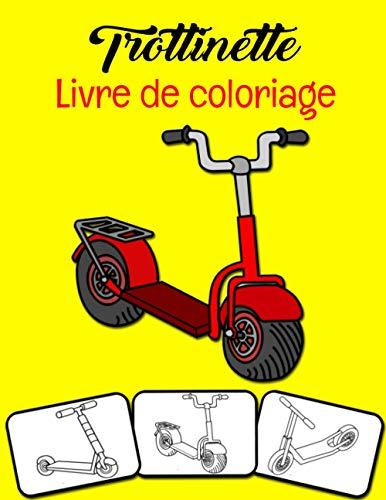 Trottinette Livre de coloriage: Colorez et amusez-vous! Les enfants en apprendront davantage sur Kick Scooter avec ce superbe livre de coloriage Kick Scooter.