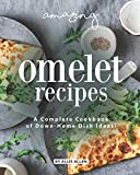 Amazing Omelet Recipes: A Complete Cookbook of Down-Home Dish Ideas!