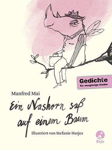 Ein Nashorn saß auf einem Baum: Gedichte für neugierige Kinder (Boje)
