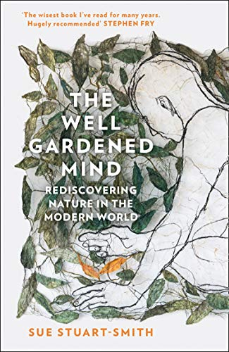 The Well Gardened Mind: Rediscovering Nature in the Modern World by [Sue Stuart-Smith]