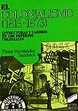 El colonialismo (1815-1873): estructuras y cambios en los imperios coloniales (Historia universal. Contemporánea)