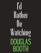I'd Rather Be Watching Douglas Booth: Douglas Booth Notebook/ Diary/ Notepad/ Journal For Fans | 100 College Ruled Lined P...