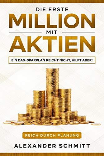 Die erste Million mit Aktien: Ein DAX-Sparplan reicht nicht, hilft aber! (Reich durch Planung 4)