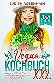 Vegan Kochbuch XXL : Lebe und koche gesund mit diesem ultimativen Vegan Kochbuch   Insgesamt 300 aktuelle Rezepte   Veganer Kuchen, Vegane Pancakes, Vegan Burger, Vegane Muffins, Vegane Brownies etc.
