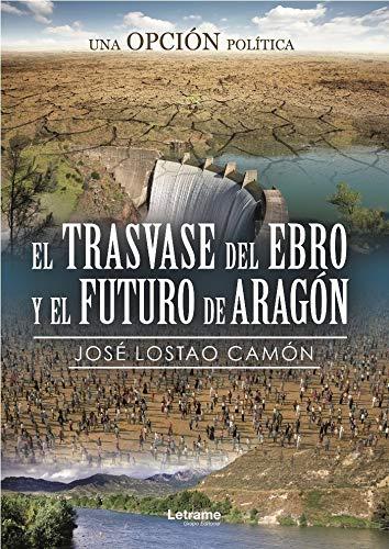 El trasvase del Ebro y el futuro de Aragón. Una opción política: 01 (Investigación)