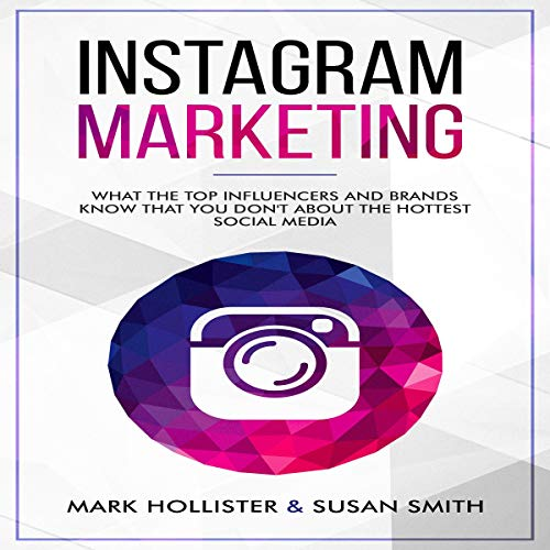 Instagram Marketing: What the Top Influencers and Brands Know That You Don't About the Hottest Social Media cover art