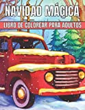 Navidad Mágica Libro De Colorear Para Adultos: Libro de colorear mágico de Navidad Escenas de fantasía para aliviar el estrés y relajarse con una ilustración única Horas de diversión