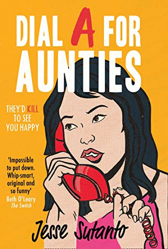 Dial A For Aunties: The laugh-out-loud romantic comedy debut novel of 2021 for fans of Crazy Rich Asians (English Edition)