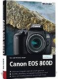 Canon EOS 800D - Für bessere Fotos von Anfang an: Das umfangreiche Praxisbuch