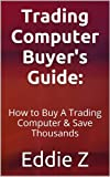 Trading Computer Buyer's Guide: How to Buy a Trading Computer & Save Thousands
