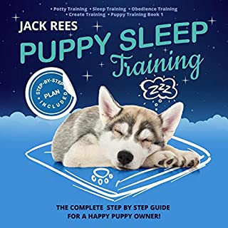 Puppy Sleep Training: The Complete Step by Step Guide for a Happy Puppy Owner!  audiobook cover art